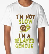 I'm Not Slow, I'm A Delayed Genius College Life Expert Prodigy Humor Long T-Shirt