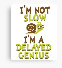 I'm Not Slow, I'm A Delayed Genius College Life Expert Prodigy Humor Canvas Print