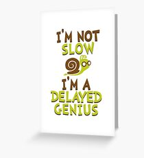 I'm Not Slow, I'm A Delayed Genius College Life Expert Prodigy Humor Greeting Card