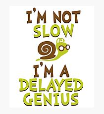 I'm Not Slow, I'm A Delayed Genius College Life Expert Prodigy Humor Photographic Print
