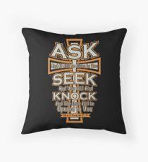 Ask Seek and Knock Matthew 7.7 Throw Pillow