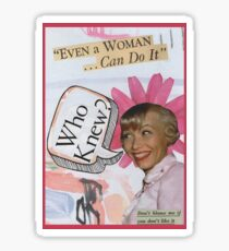 Even a woman can do it Sticker