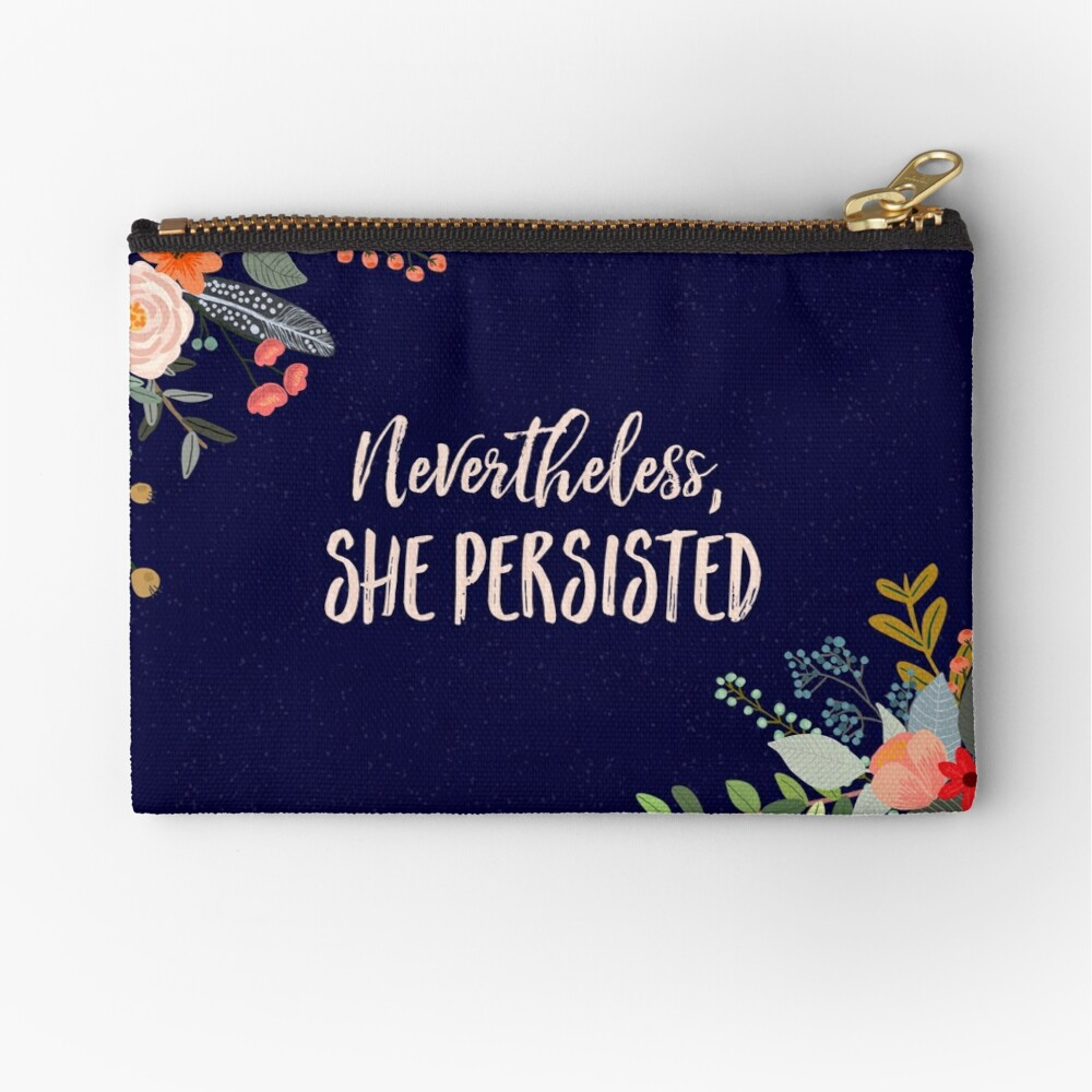 Nevertheless, She Persisted Zipper Pouch