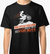 Motocross These Toys Ain't Just For Boys Classic T-Shirt