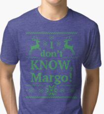"""Christmas Vacation """"I don't KNOW, Margo!"""" Green Ink Tri-blend T-Shirt"""