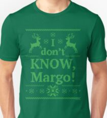 """Christmas Vacation """"I don't KNOW, Margo!"""" Green Ink Unisex T-Shirt"""