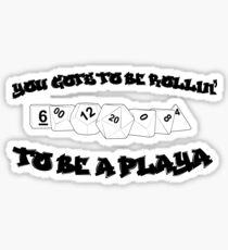 Playa' Gotta Roll! (Black) Sticker