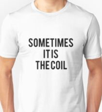 Sometimes it is the Coil Unisex T-Shirt
