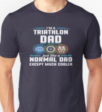 I'm A Triathlon Dad Just Like Normal Except Cooler    Unisex T-Shirt