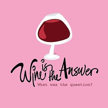 Wine is the Answer... by YowTuller67