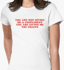 feminism - you arent giving me a compliment youre giving me the creeps Womens Fitted T-Shirt