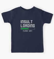Funny Insult loading t-shirt Kids Clothes