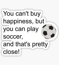 You can't buy happiness, but soccer is better any way Sticker
