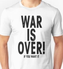 War is Over If You Want It Unisex T-Shirt
