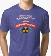 Screw your Lab Safety. I want superpowers. Tri-blend T-Shirt