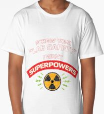 Screw your Lab Safety. I want superpowers. Long T-Shirt