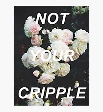 NOT YOUR CRIPPLE Photographic Print