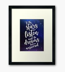 To the stars who listen and the dreams that are answered Framed Print