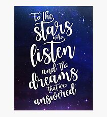 To the stars who listen and the dreams that are answered Photographic Print