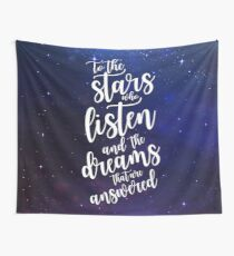 To the stars who listen and the dreams that are answered Wall Tapestry