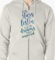 To the stars who listen and the dreams that are answered Zipped Hoodie