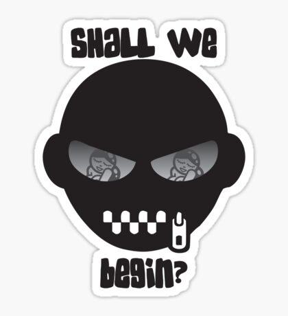 Shall We Begin Sticker