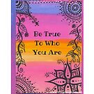 Be true to who you are by Ruby Coupe