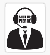 Shut Up Pierre Sticker