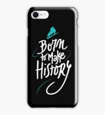Born to make History [bicolor] iPhone Case/Skin