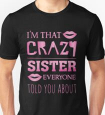I'm that crazy Sister everyone told you about - funny sibling saying T-Shirt