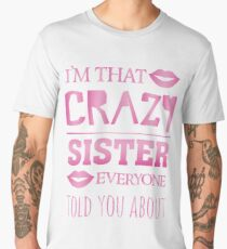 I'm that crazy Sister everyone told you about - funny sibling saying Men's Premium T-Shirt