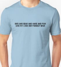 Bird and bear and hare and fish give my love her fondest wish Unisex T-Shirt