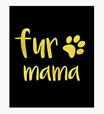 Fur Mama Funny Pet Photographic Print