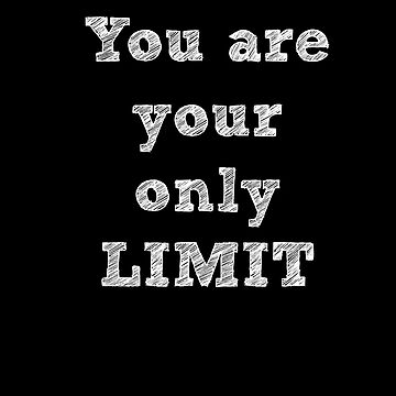 You are your ONLY limit! by q5rG9mwlS7v
