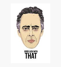 Dr. Jordan Peterson - GOOD LUCK WITH THAT Photographic Print
