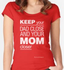 Keep your Dad close and your Mom closer Women's Fitted Scoop T-Shirt