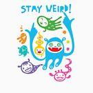 Stay Weird   by Andi Bird