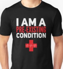I'm a pre-existing condition  T-Shirt