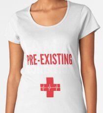 I'm a pre-existing condition  Women's Premium T-Shirt