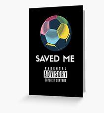 Soccer Saved Me Greeting Card