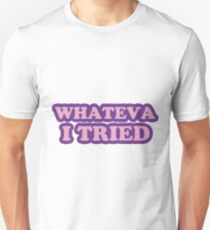 WHATEVA I TRIED Unisex T-Shirt