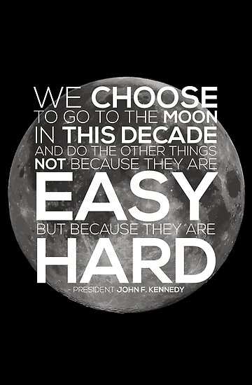 we choose to go to the moon We choose to go to the moon in this decade and do the other things,  the  story of this speech and the subsequent successful moon landing.