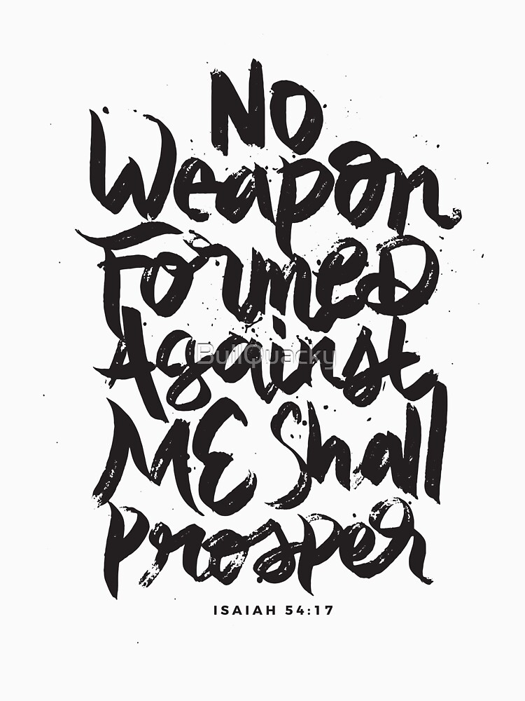 No Weapon Formed Against Me Shall Prosper - Christian Bible Verse by BullQuacky