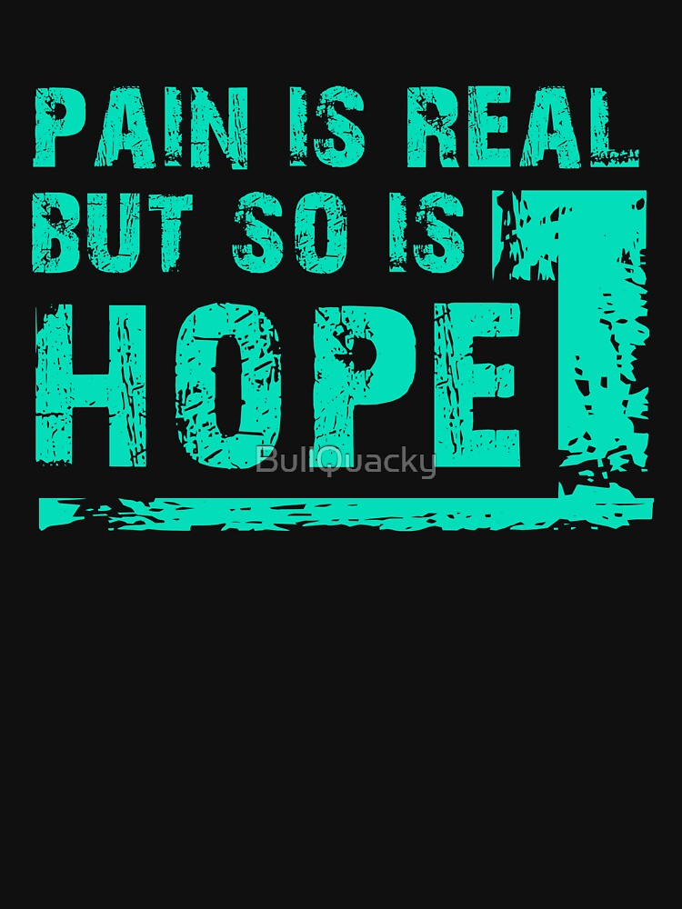 Pain is real - but so is hope - inspirational saying by BullQuacky