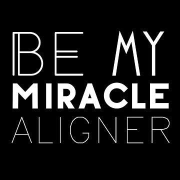 Be My Miracle Aligner by eleonorsmith