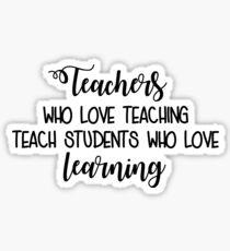 Teachers Who Love Teaching Sticker