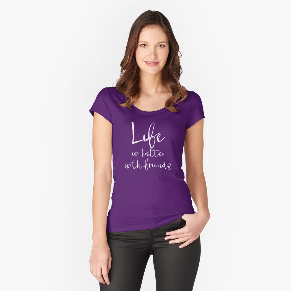 Life is Better with Friends Design Women's Fitted Scoop T-Shirt Front