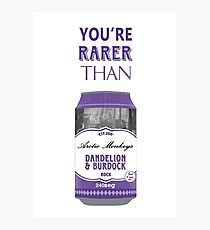 You're rarer than a can of D&B Photographic Print