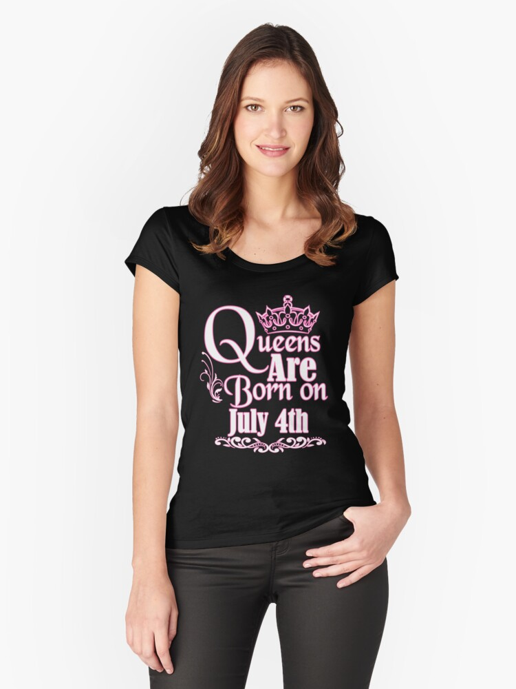 Queens Are Born On July 4th Funny Birthday T-Shirt Women's Fitted Scoop T-Shirt Front