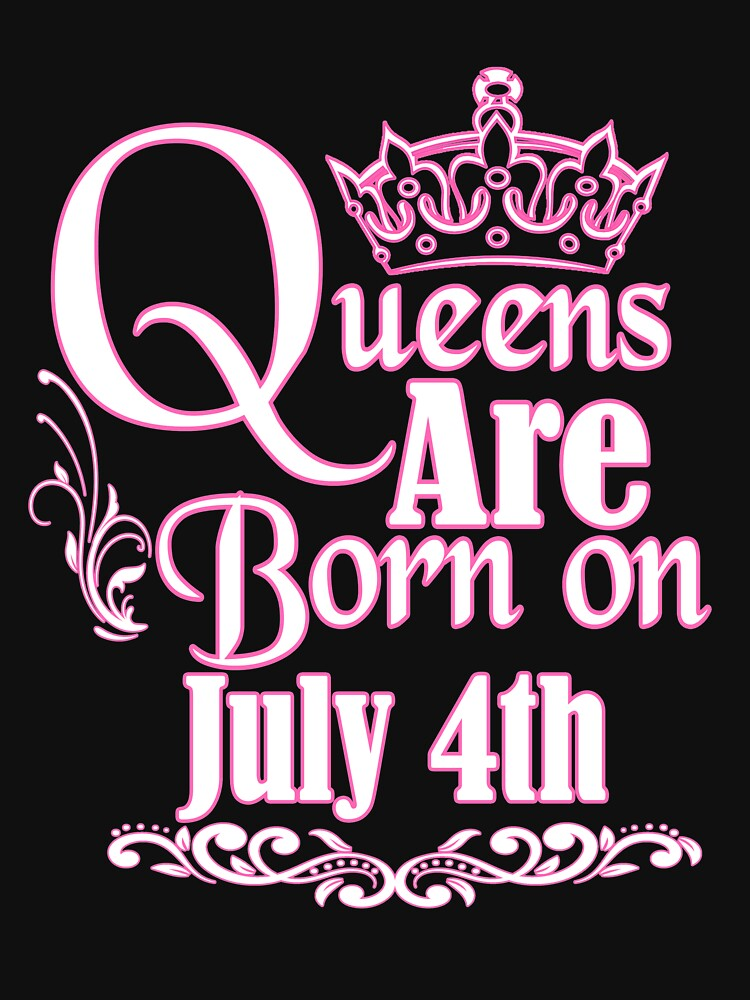 Queens Are Born On July 4th Funny Birthday T-Shirt by matt76c